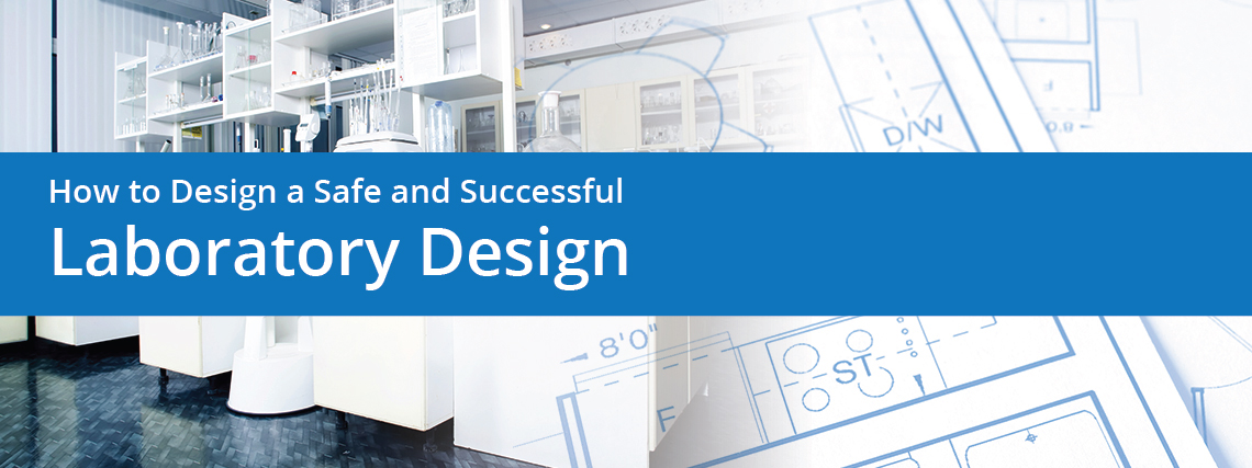 How to Design a Safe and Successful Laboratory Design